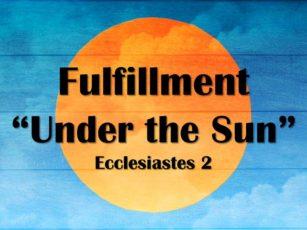 """Fulfillment """"Under the Sun"""""""