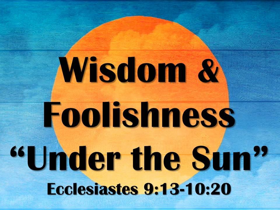 "Wisdom and Foolishness ""Under the Sun"""