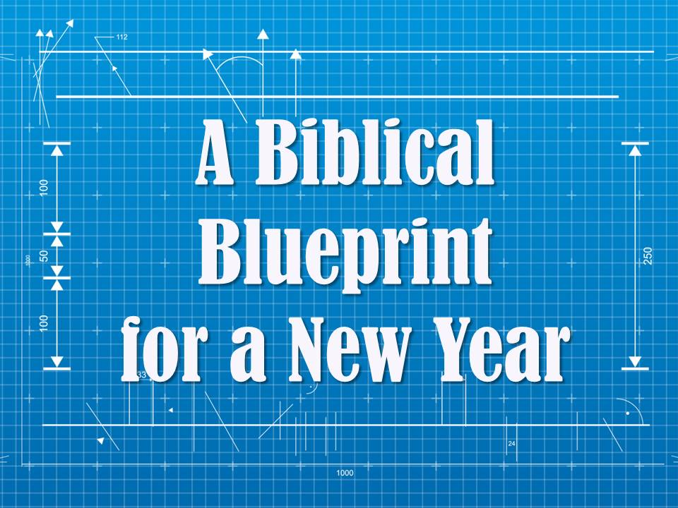 A Biblical Blueprint for a New Year