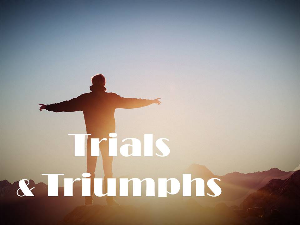 Trials & Triumphs