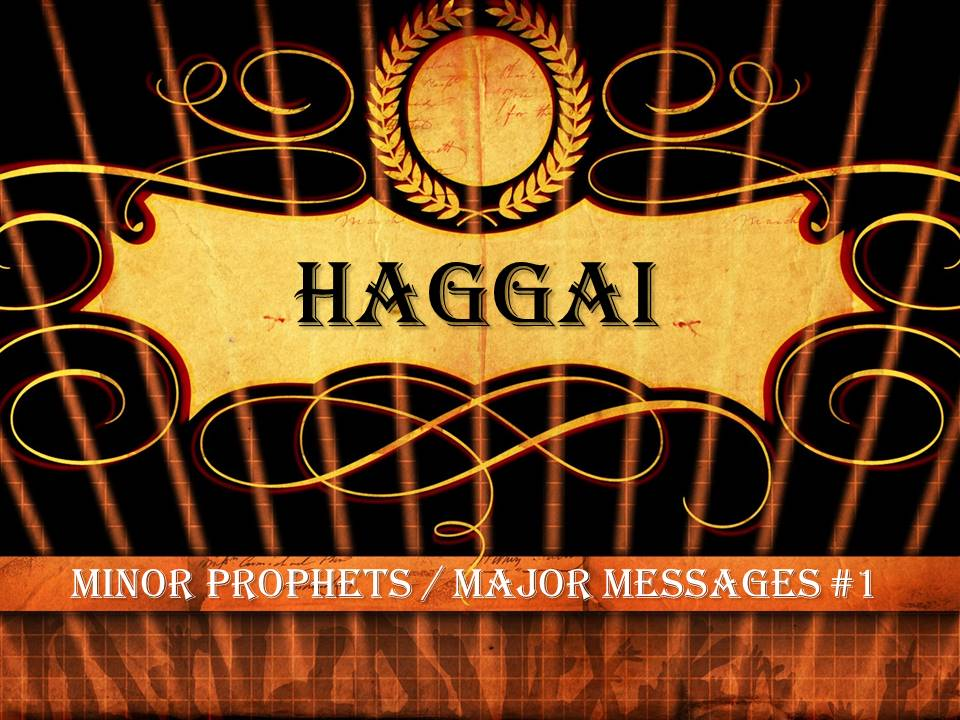 """Haggai- """"First Things First"""""""