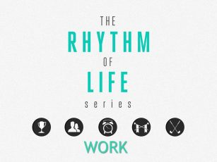 Rhythms of Life- Work