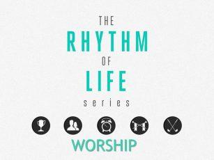 Rhythms of Life- Worship
