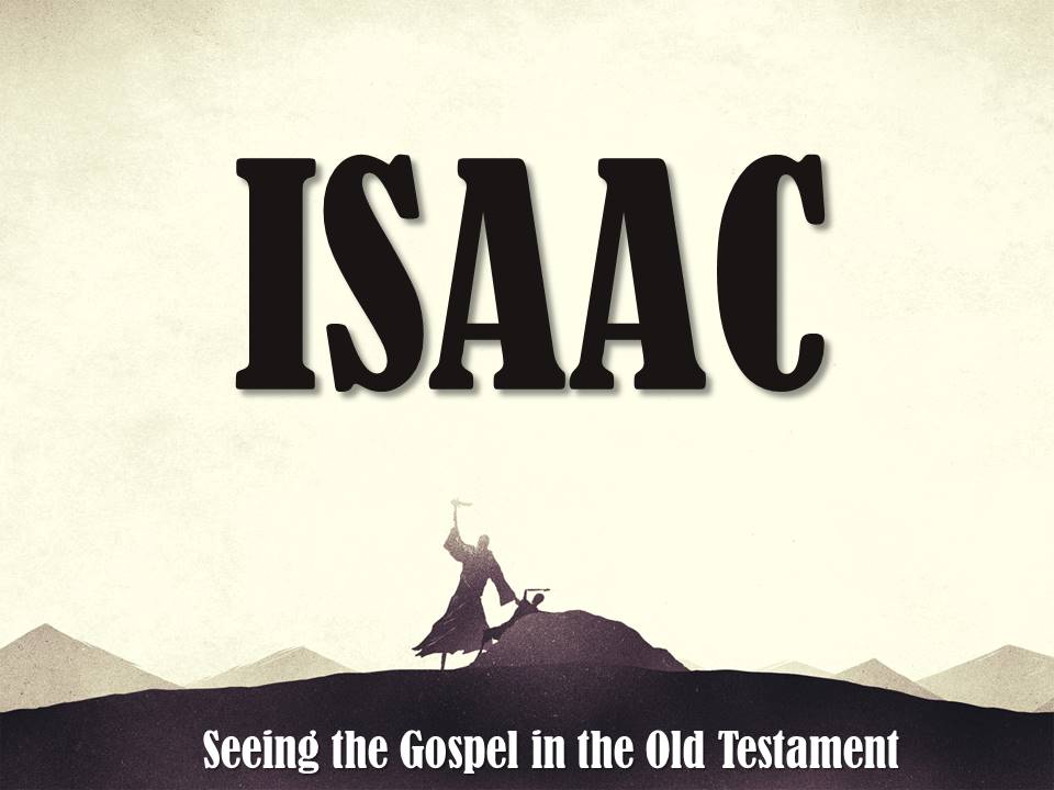 Isaac- Seeing the Gospel in the Old Testament