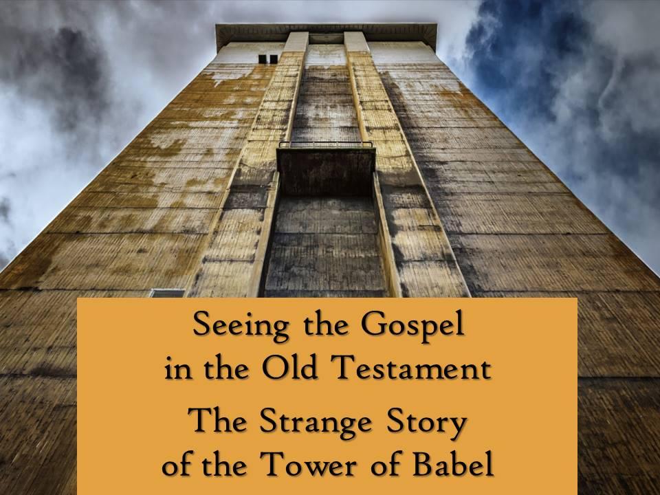 Seeing the Gospel in the Old Testament-Genesis 11
