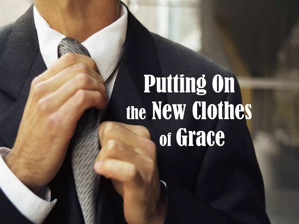 Putting On the New Clothes of Grace